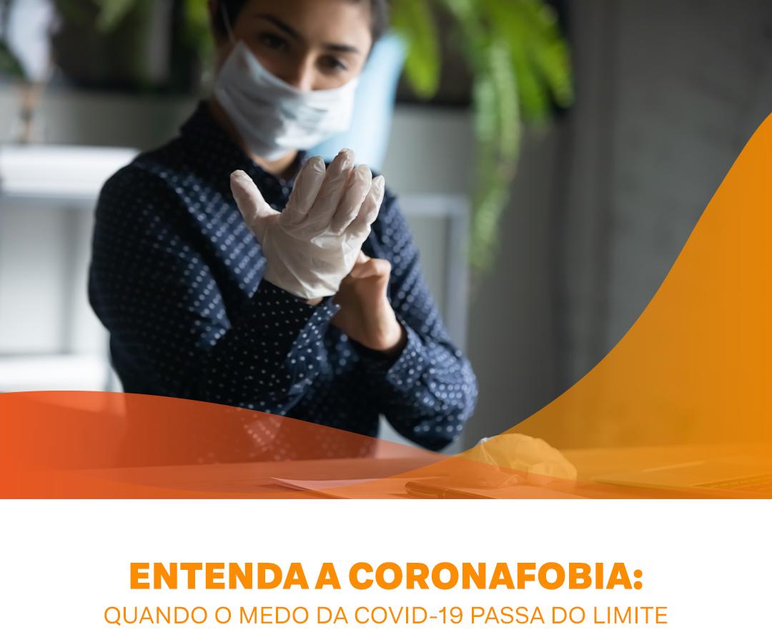 Entenda a coronafobia: quando o medo da COVID-19 passa do limite