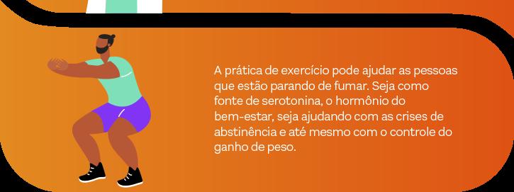A prática de exercício pode ajudar as pessoas que estão parando de fumar. Seja como fonte de serotonina, o hormônio do bem-estar, seja ajudando com as crises de abstinência e até mesmo com o controle do ganho de peso.