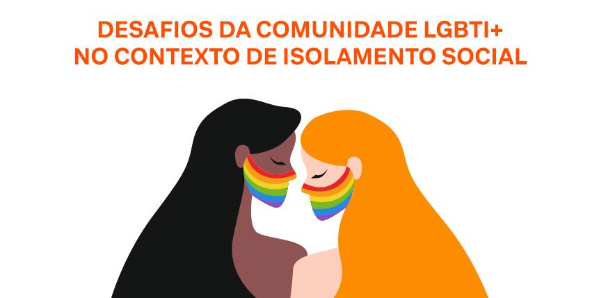 Desafios da comunidade LGBTQIA+ no contexto de isolamento social