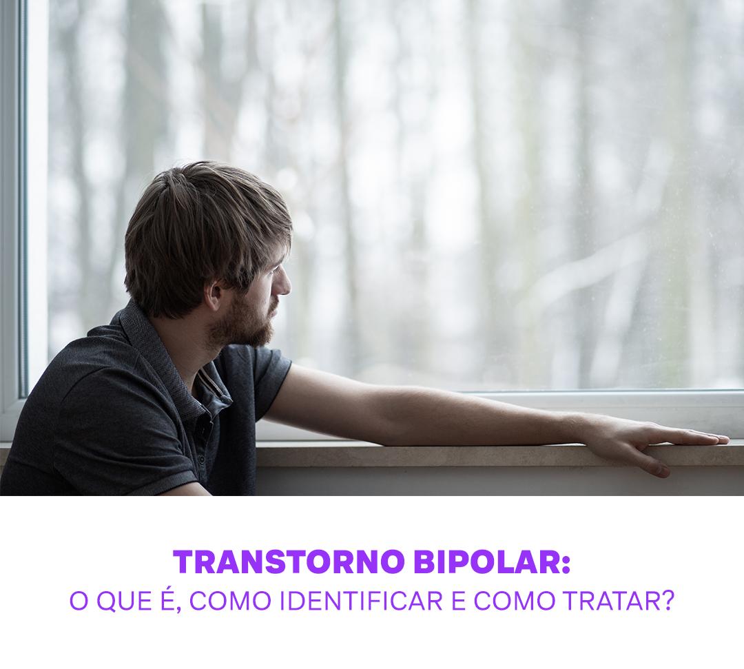 Transtorno bipolar: o que é, como identificar e como tratar?