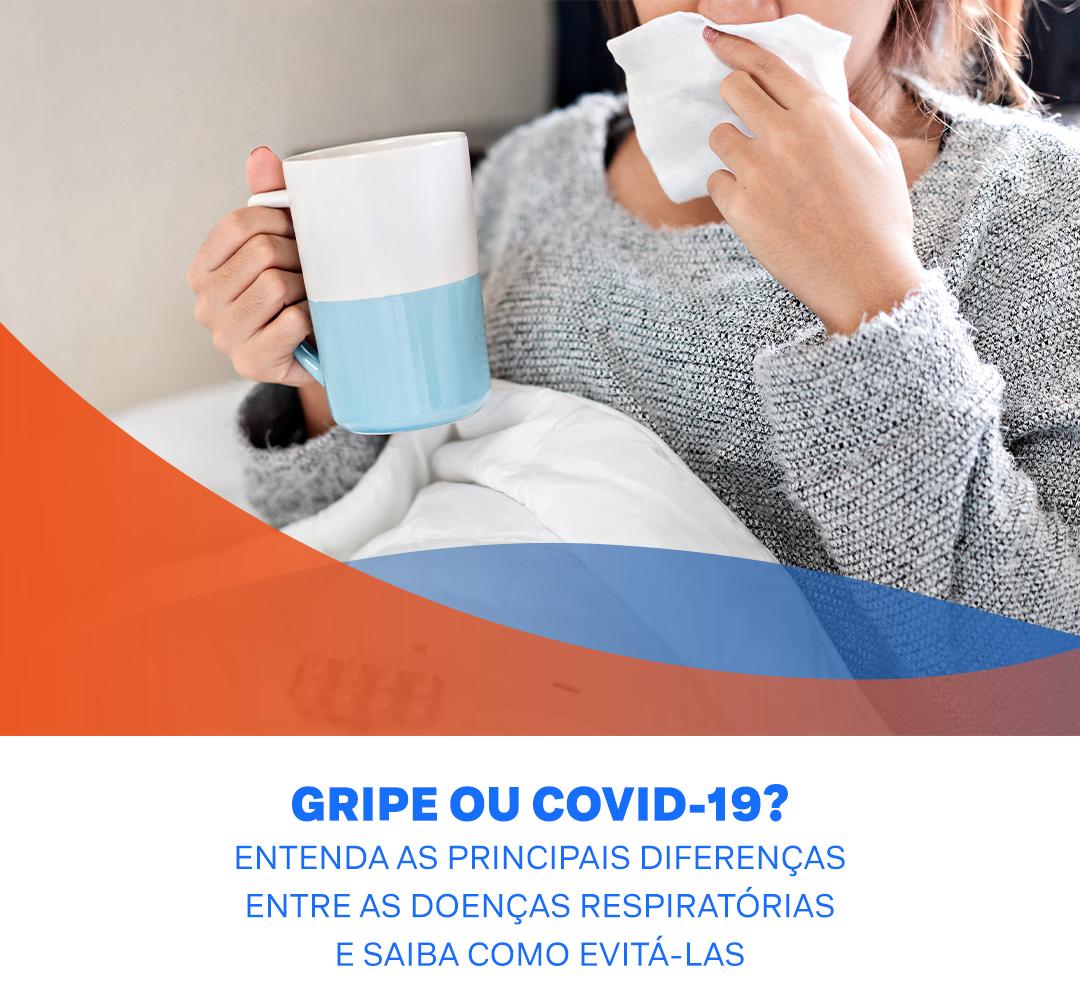 Gripe ou Covid? Entenda as principais diferenças entre as doenças respiratórias e como evitá-las