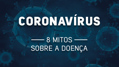 Coronavírus: 8 mitos sobre a doença