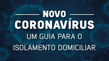 Coronavírus: Um Guia para o Isolamento Domiciliar
