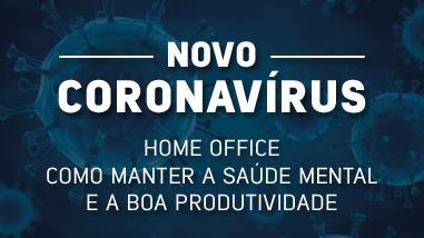 Coronavírus: como manter a saúde mental e a boa produtividade no home office