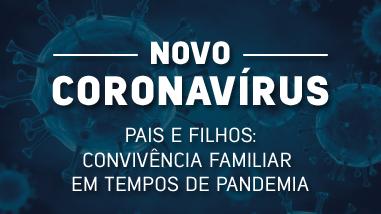 Pais e filhos: convivência familiar em tempos de pandemia