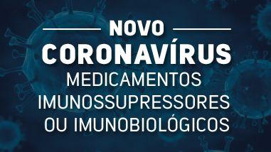 Orientações a Pessoas em Uso de Medicamentos Imunossupressores ou Imunobiológicos