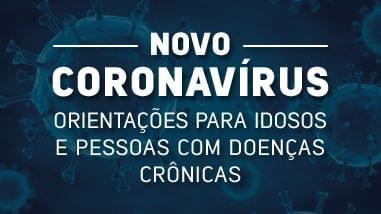 Coronavírus: Orientações para Idosos e Pessoas com Doenças Crônicas